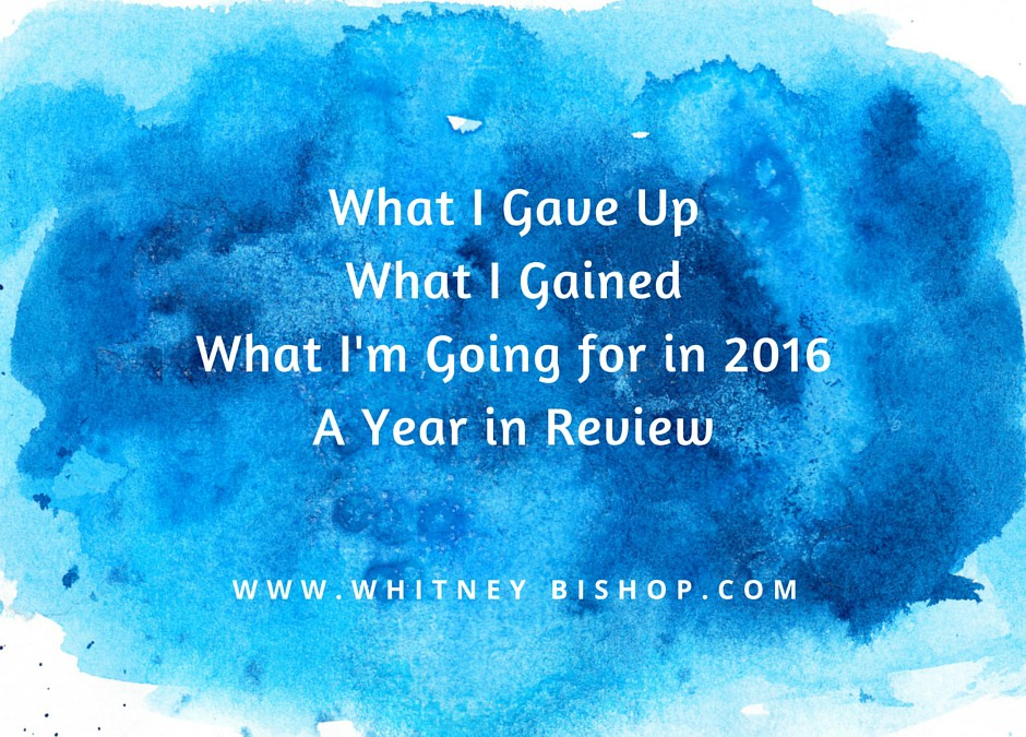What I Gave Up, What I Gained & What I'm Going for in 2016