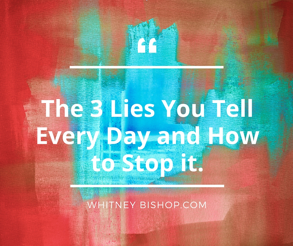 3 Lies You Tell Every Day and How to Stop it