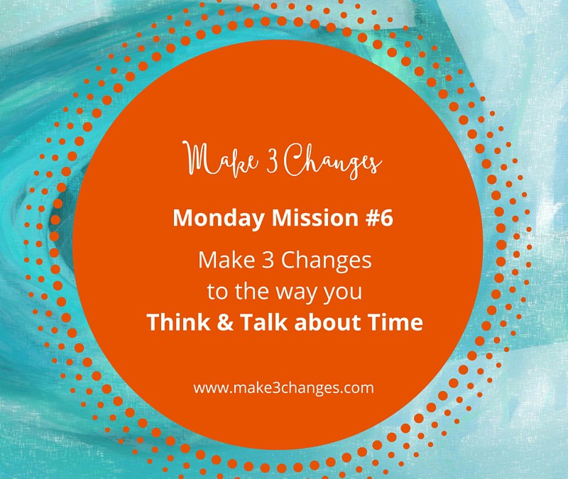 Make 3 Changes™ Monday Mission #6 – It's About Time…