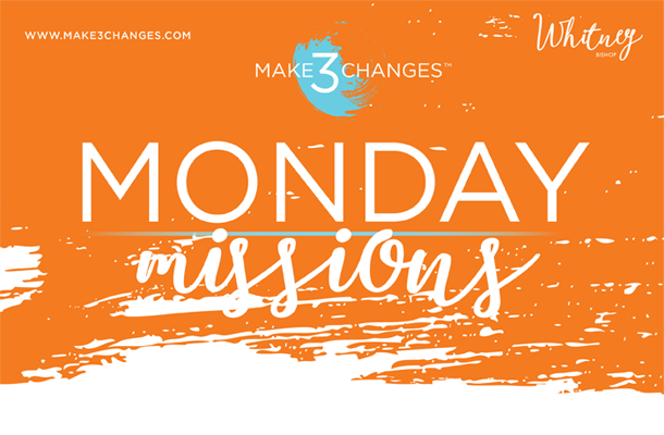 Make 3 Changes™ Monday Mission #22 – Make 3 Changes: A Framework for Moving Forward