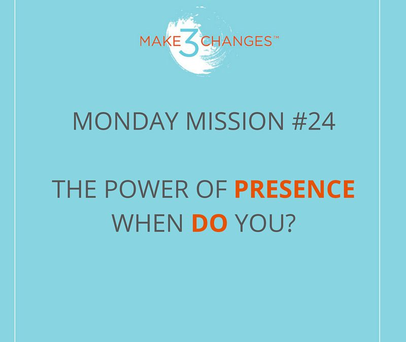 Make 3 Changes™ Monday Mission #24: When DO you?
