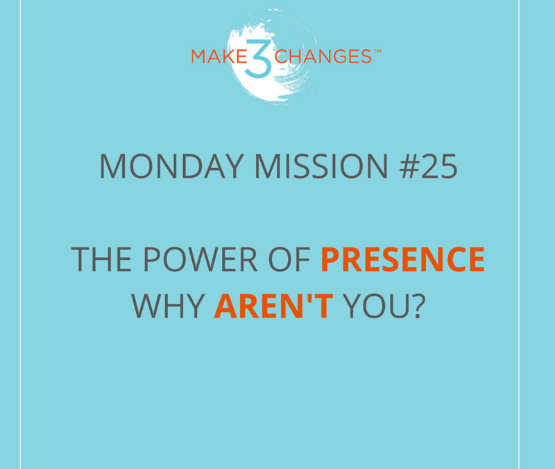 Make 3 Changes™ Monday Mission #25: Why AREN'T you?