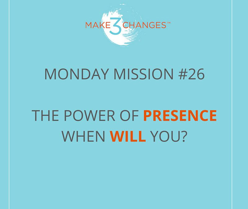 MAKE 3 CHANGES™ MONDAY MISSION #26: When WILL you?