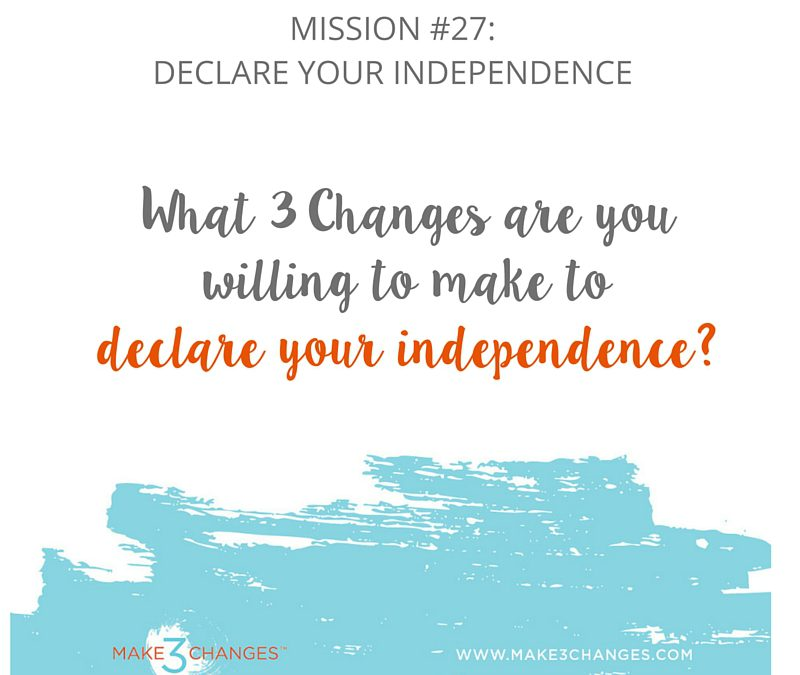 Make 3 Changes™ Monday Mission #27: Declare Your Independence