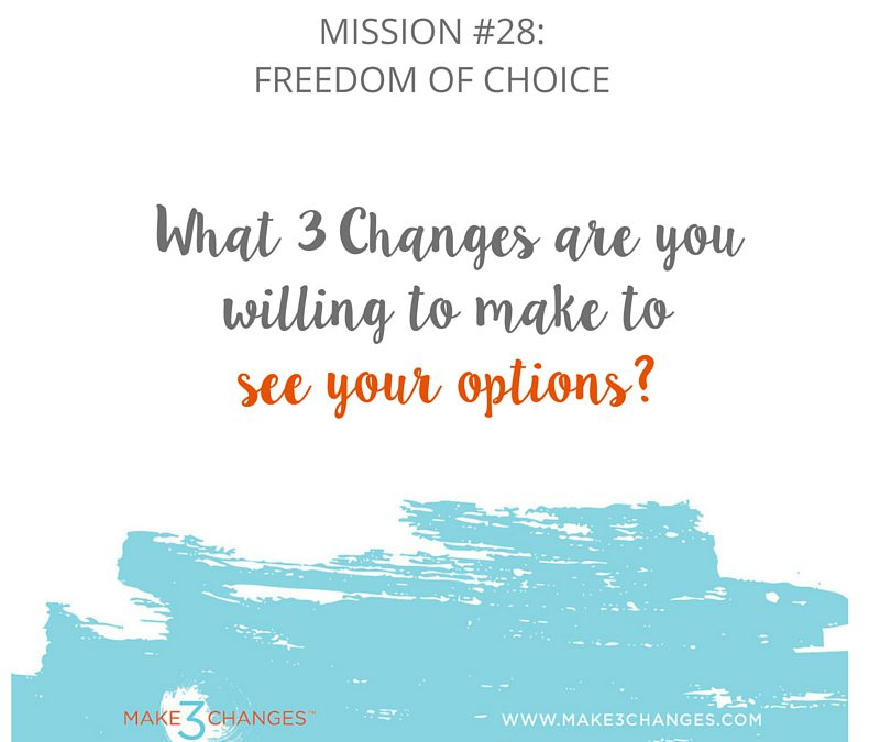 Make 3 Changes™ Monday Mission #28 – Freedom of Choice