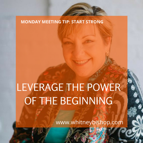 Monday Meeting Tip: Leverage the Power of the Beginning