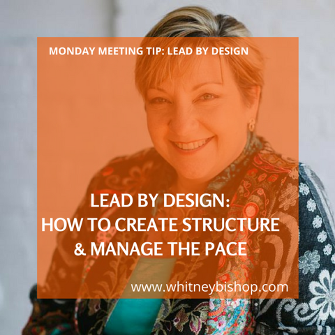Monday Meeting Tip: LEAD by Design – How to Create Structure & Manage Pace