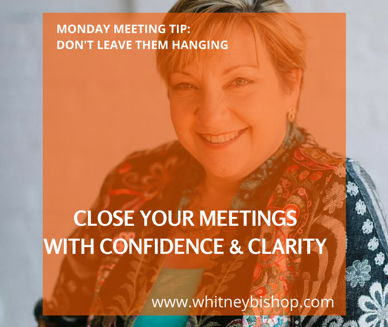 Monday Meeting Tip: Don't Leave Them Hanging – Tips for Closing Your Meetings with Confidence & Clarity