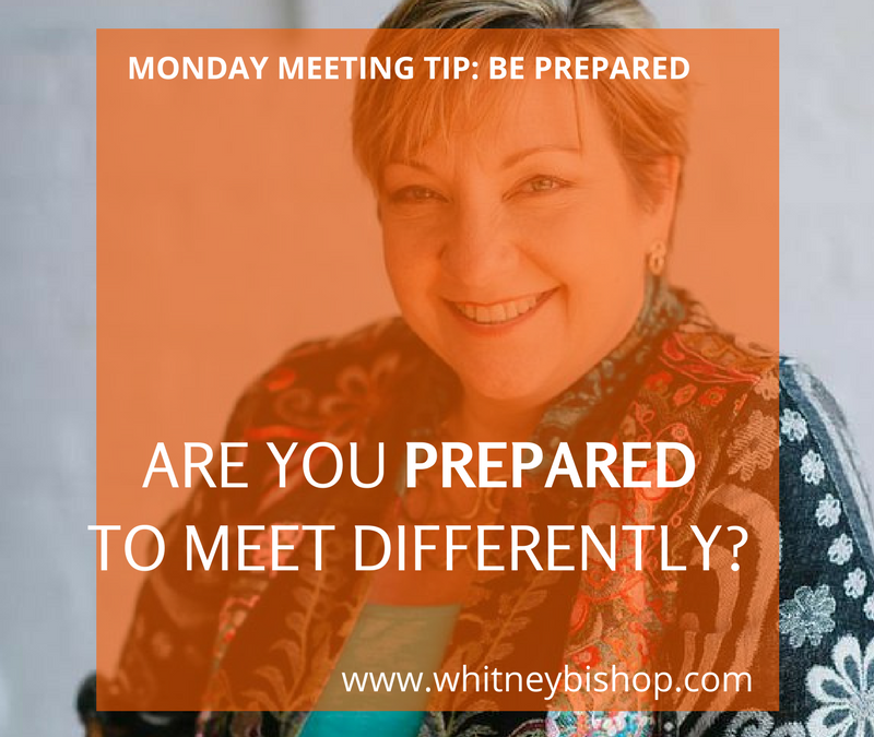 Monday Meeting Tip: Are you PREPARED to meet differently?
