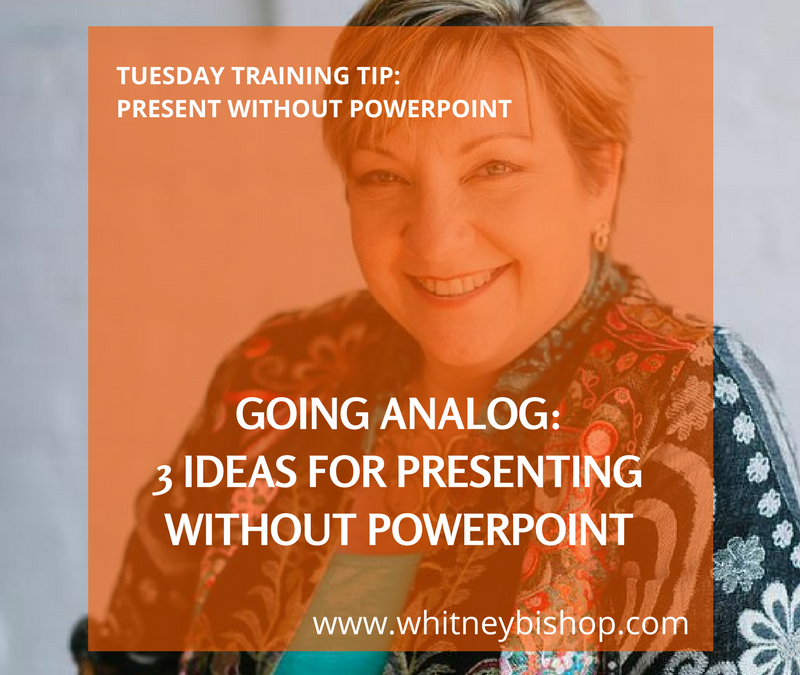 Tuesday Training Tip: Going Analog – How to Present Without PowerPoint – Yes, you can!